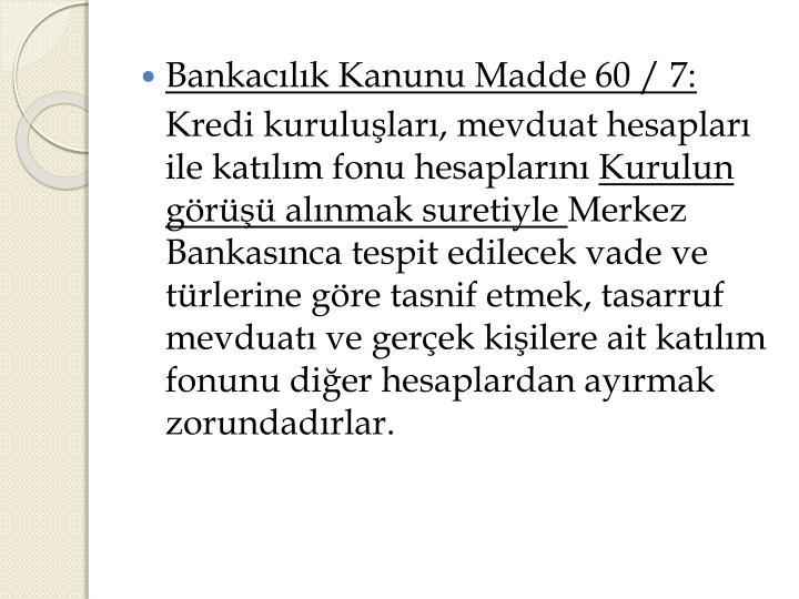Bankacılık Kanunu Madde 60 / 7: