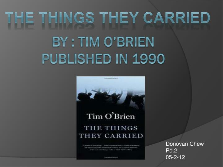the burdens of the men in the things they carried by tim obrien Start studying the things they carried by tim o'brien learn vocabulary, terms, and more with flashcards, games theme: burdens the men have to carry.