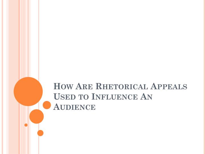 How are rhetorical appeals used to influence an audience