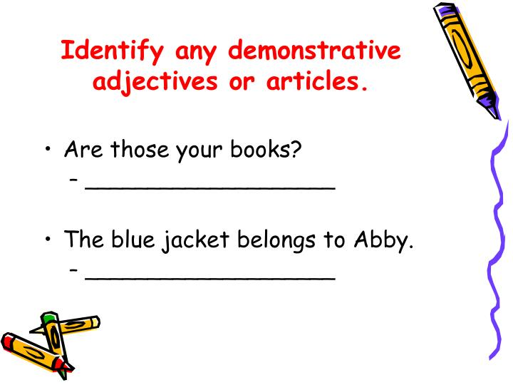 Identify any demonstrative adjectives or articles.