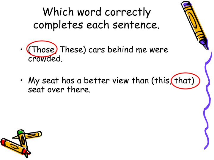 Which word correctly completes each sentence.