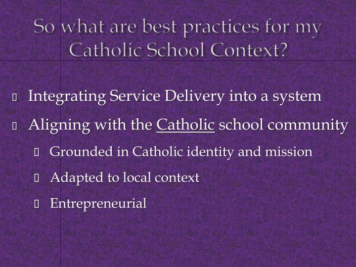 So what are best practices for my Catholic School Context?