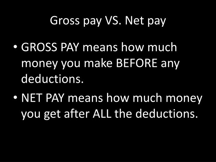 Gross pay VS. Net pay