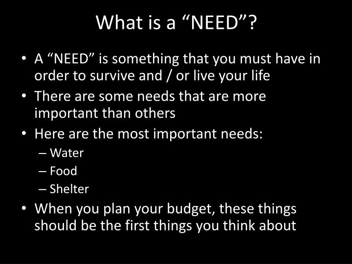 "What is a ""NEED""?"