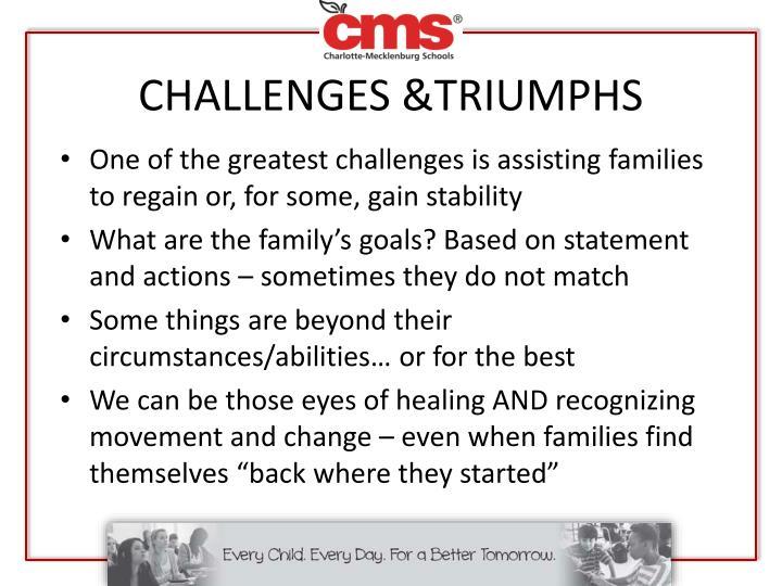 CHALLENGES &TRIUMPHS