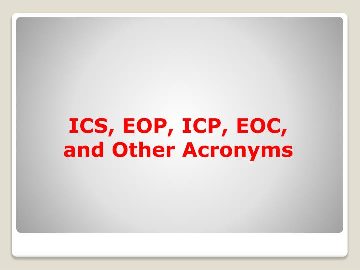ICS, EOP, ICP, EOC, and Other Acronyms