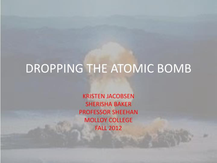 essays on dropping the atomic bomb Jeremy schleicher period 4 thesis sfi america's executive decision to drop the atomic bomb on the japanese was done for the sole reason of ensu.