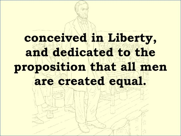 Conceived in liberty and dedicated to the proposition that all men are created equal