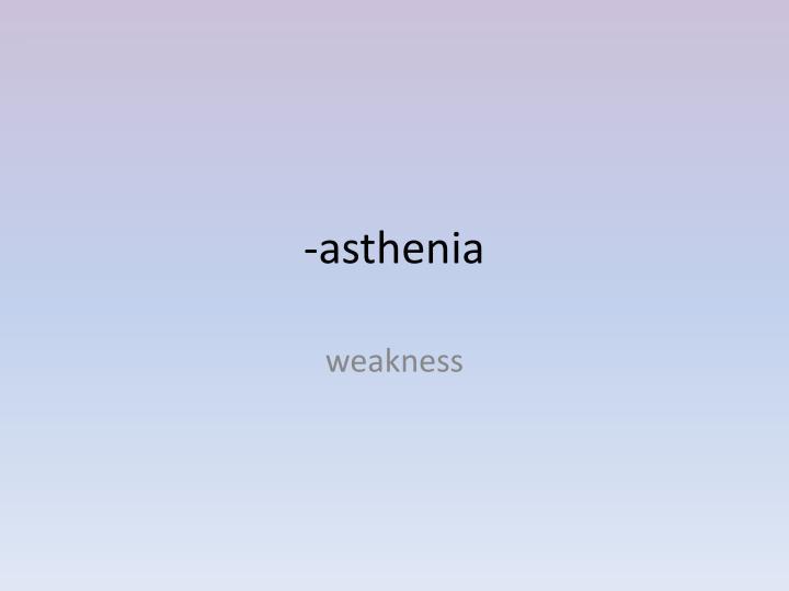 -asthenia