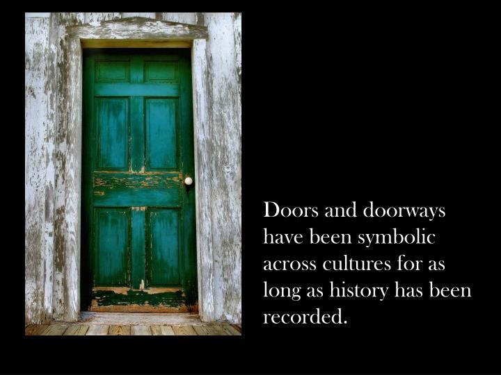 Doors and doorways have been symbolic across cultures for as long as history has been recorded.