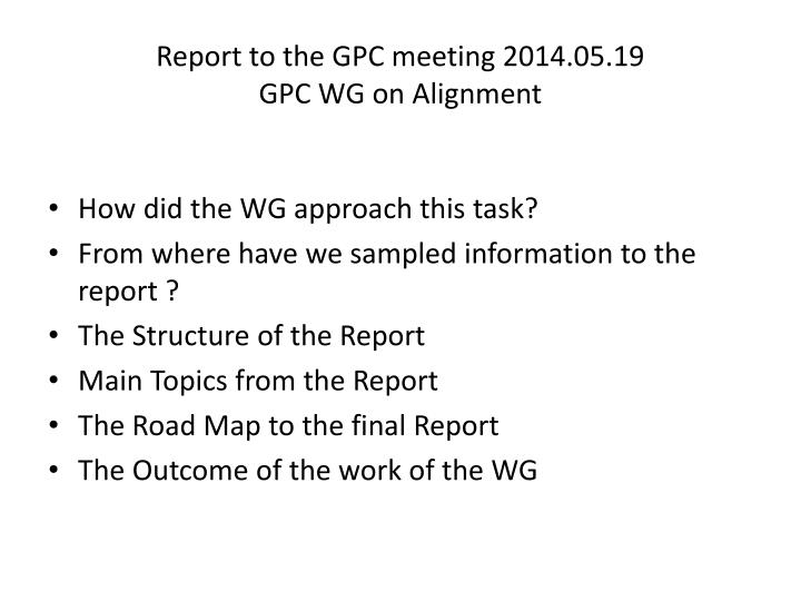 Report to the gpc meeting 2014 05 19 gpc wg on alignment