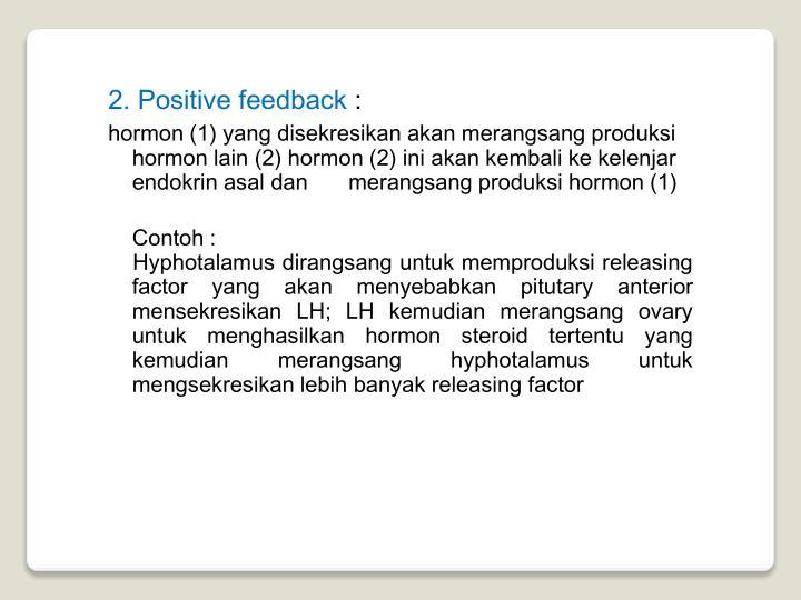 2. Positive feedback