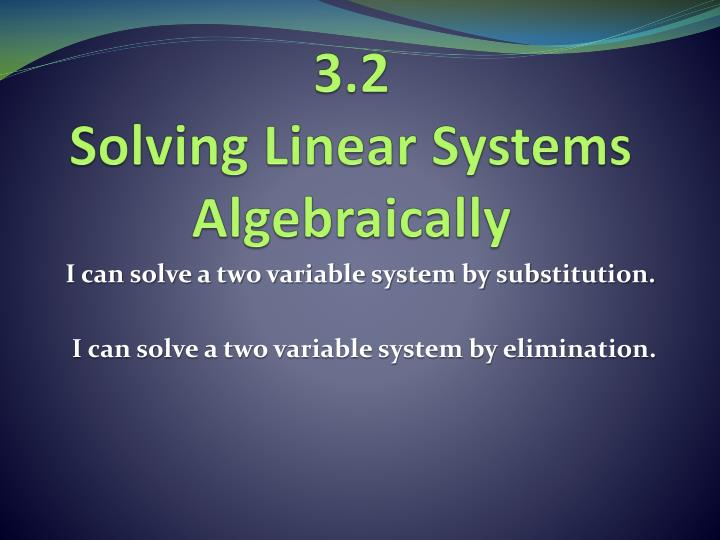 3 2 solving linear systems algebraically