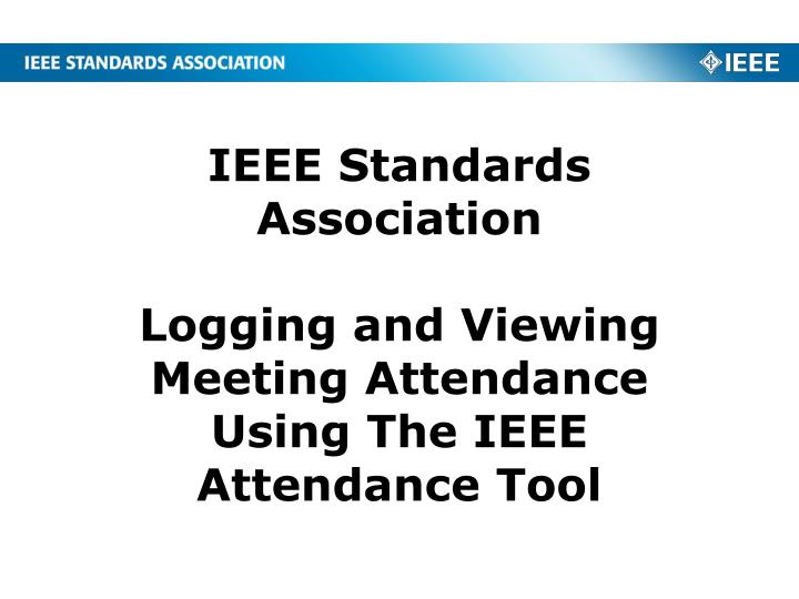 Ieee standards association logging and viewing meeting attendance using the ieee attendance tool