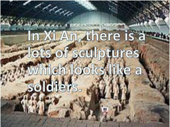 In Xi An, there is a lots of sculptures which looks like a soldiers.