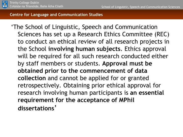 'The School of Linguistic, Speech and Communication Sciences has set up a Research Ethics Committee (REC) to conduct an ethical review of all research projects in the School