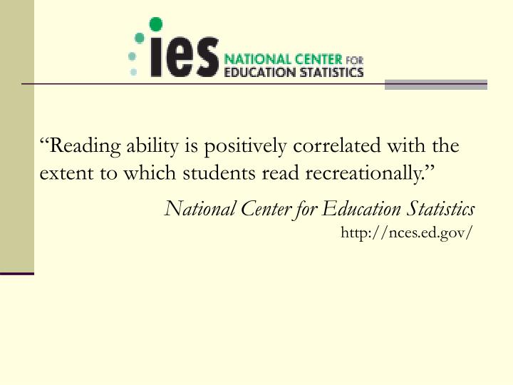 Reading ability is positively correlated with the extent to which students read recreationally.