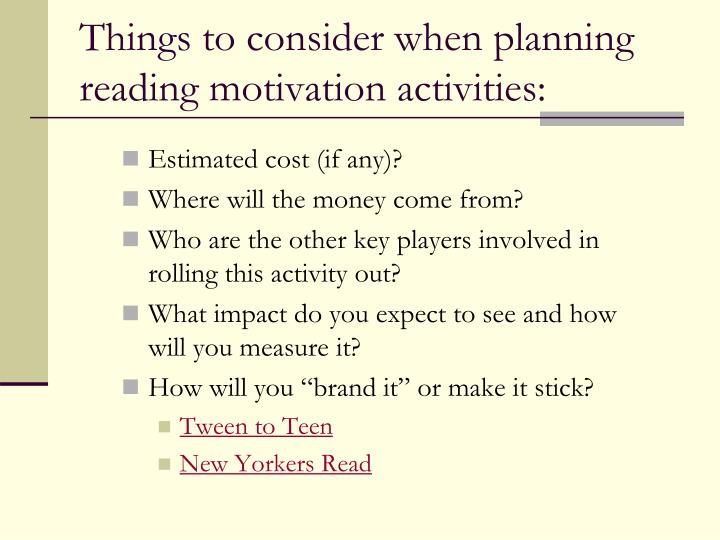 Things to consider when planning reading motivation activities: