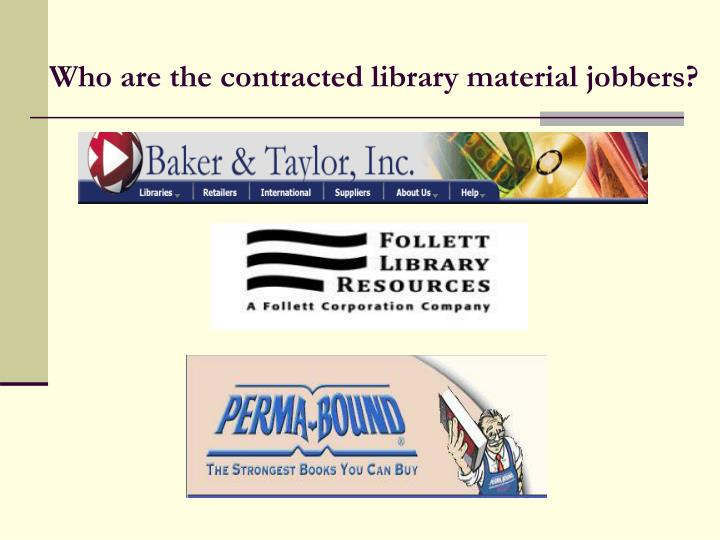 Who are the contracted library material jobbers?