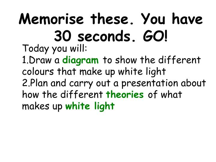 Memorise these. You have 30 seconds. GO!