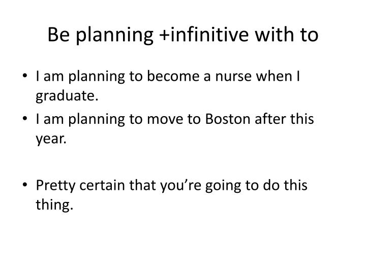 Be planning +infinitive with to