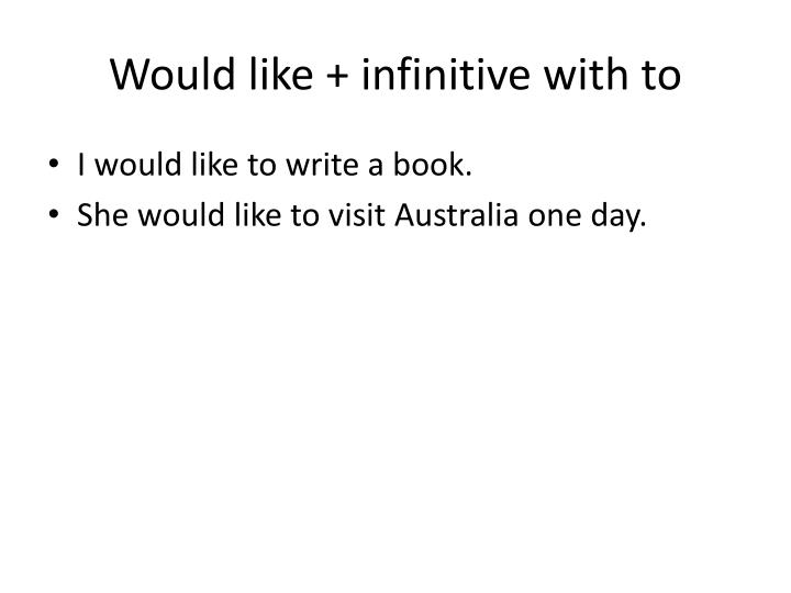 Would like + infinitive with to