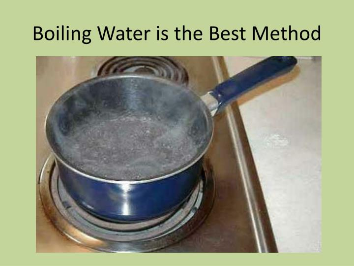 Boiling Water is the Best Method