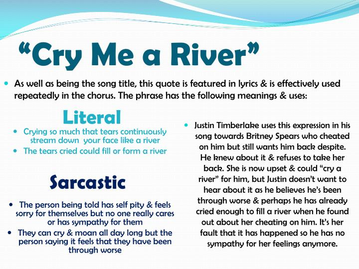 """Cry Me a River"""