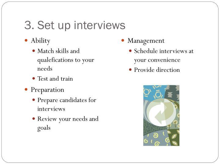 3. Set up interviews