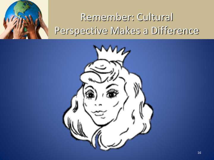 Remember: Cultural Perspective Makes a Difference