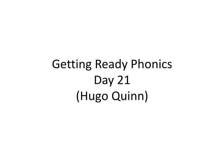 Getting ready phonics day 21 hugo quinn