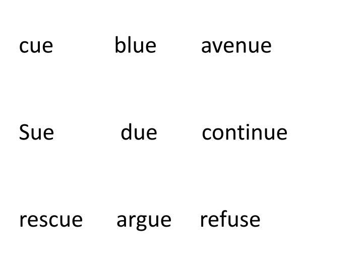 cue           blue        avenue