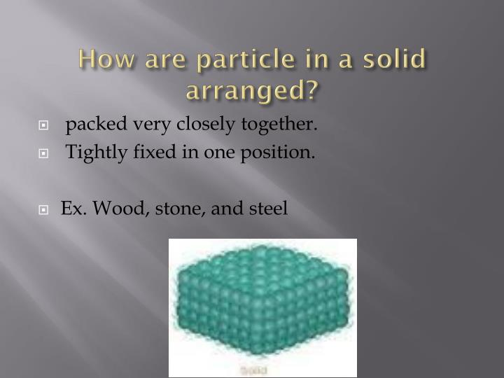 How are particle in a solid arranged?