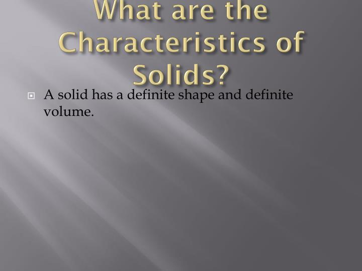 What are the Characteristics of Solids?