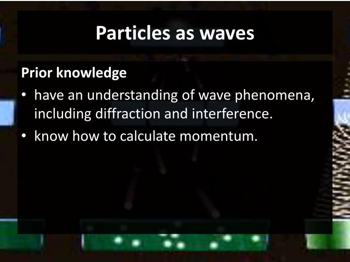 Particles as waves2