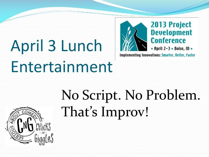 April 3 Lunch Entertainment