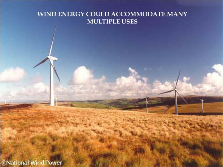 WIND ENERGY COULD ACCOMMODATE MANY MULTIPLE USES