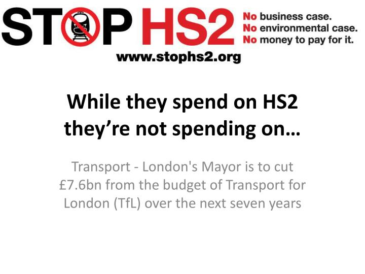 While they spend on HS2 they're not spending on…