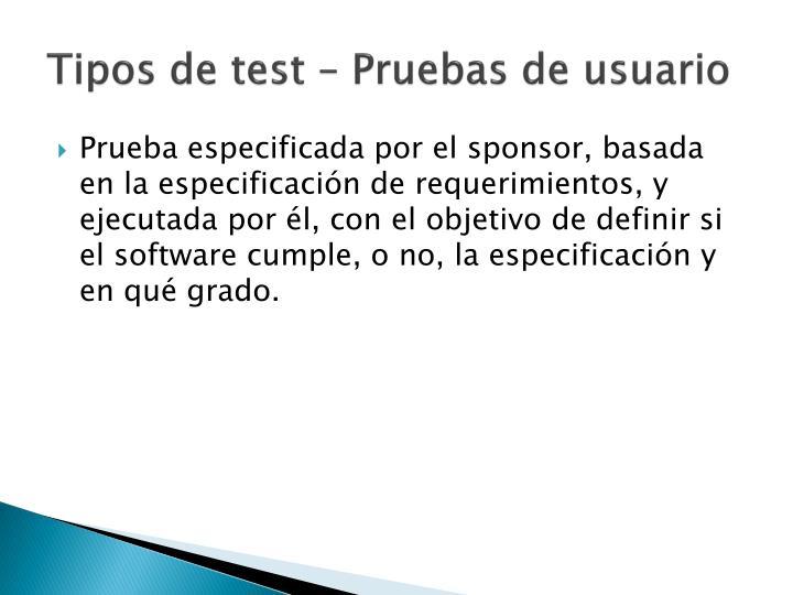 Tipos de test – Pruebas de usuario