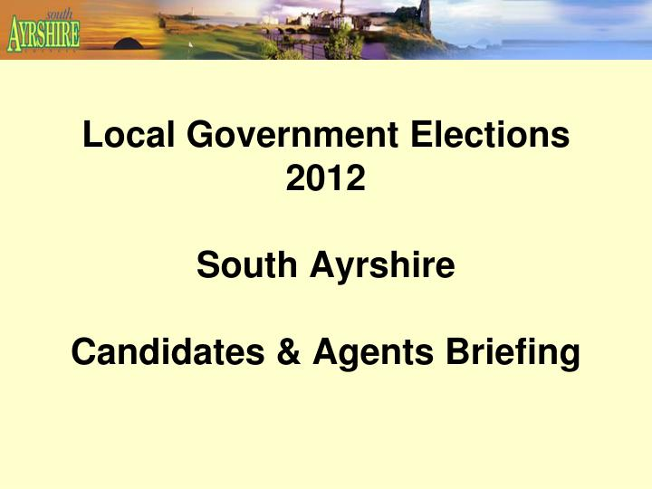 Local government elections 2012 south ayrshire candidates agents briefing