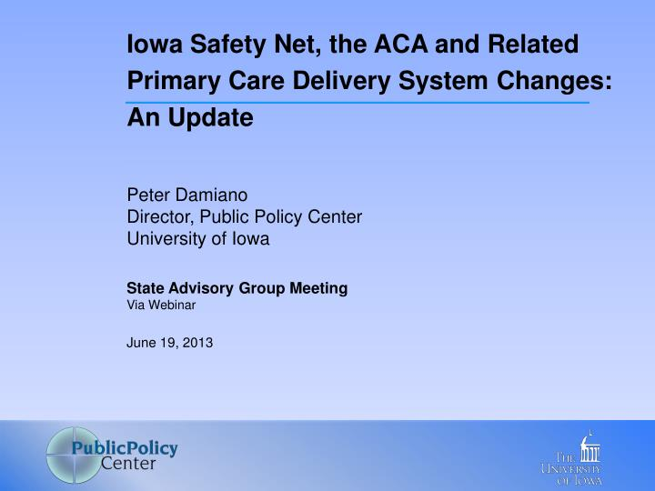 Iowa Safety Net, the ACA and Related Primary Care Delivery System