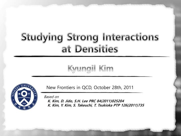 Studying strong interactions at densities