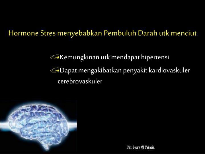 Hormone Stres menyebabkan Pembuluh Darah utk menciut