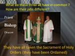 they have all taken the sacrament of holy orders they have been ordained