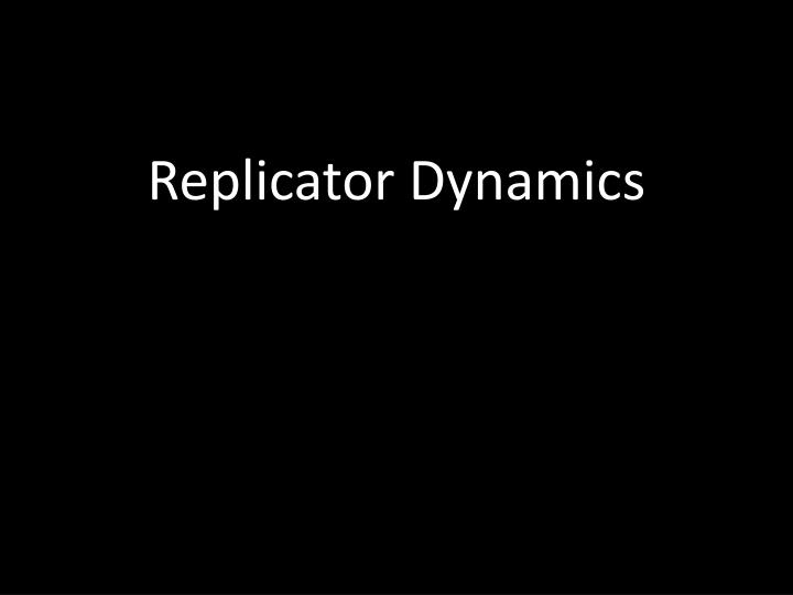 Replicator Dynamics