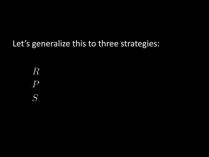 Let's generalize this to three strategies: