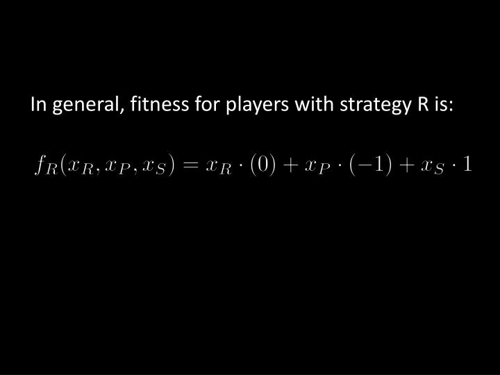 In general, fitness for players with strategy R is: