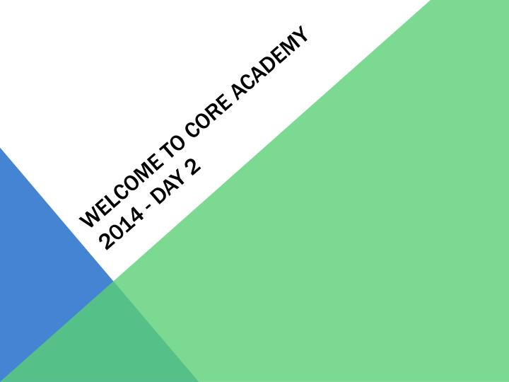 Welcome to core academy 2014 day 2