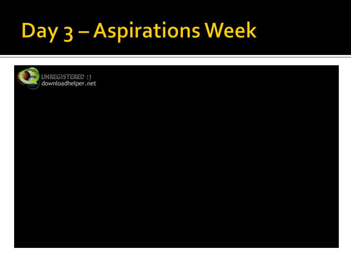 Day 3 – Aspirations Week