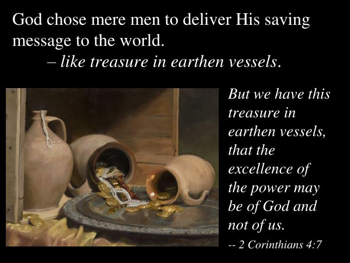 God chose mere men to deliver His saving message to the world.